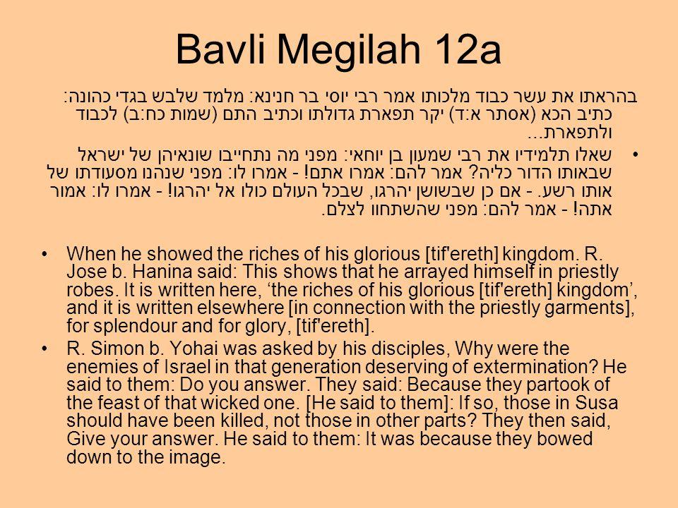 Bavli Megilah 12a בהראתו את עשר כבוד מלכותו אמר רבי יוסי בר חנינא: מלמד שלבש בגדי כהונה: כתיב הכא (אסתר א:ד) יקר תפארת גדולתו וכתיב התם (שמות כח:ב) לכבוד ולתפארת...