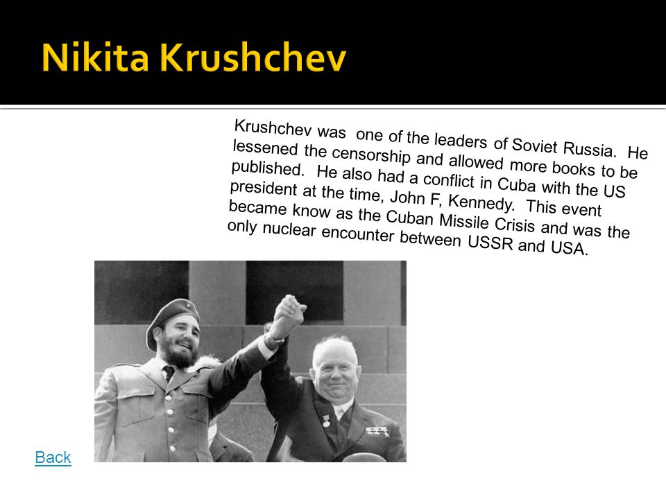 Krushchev was one of the leaders of Soviet Russia.