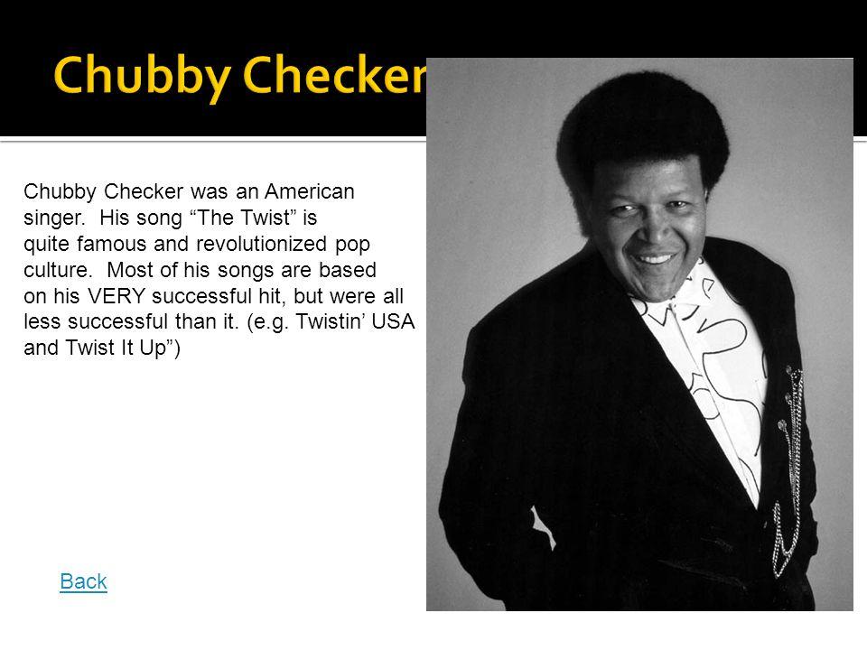 Chubby Checker was an American singer.