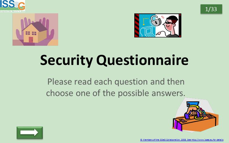 Security Questionnaire Please read each question and then choose one of the possible answers. © Members of the ISSeG Collaboration, 2008. See http://w