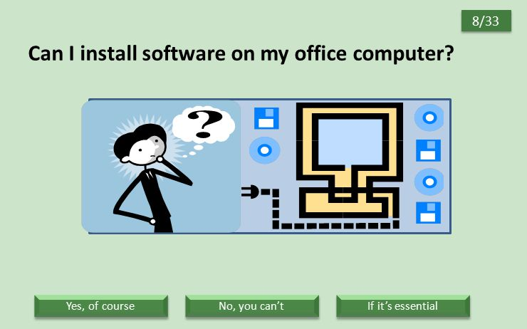Can I install software on my office computer? 8/33 No, you can't If it's essential Yes, of course