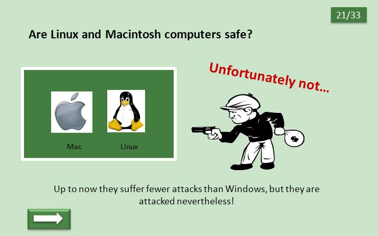 Are Linux and Macintosh computers safe? Up to now they suffer fewer attacks than Windows, but they are attacked nevertheless! Unfortunately not… 21/33