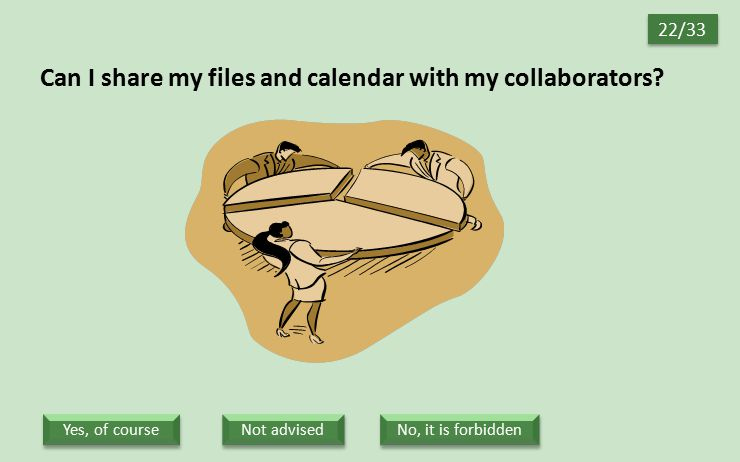 Can I share my files and calendar with my collaborators? 22/33 Not advised No, it is forbidden Yes, of course