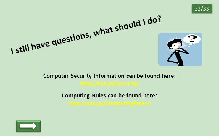 I still have questions, what should I do? Computer Security Information can be found here: http://xxx.yy/security/ Computing Rules can be found here: