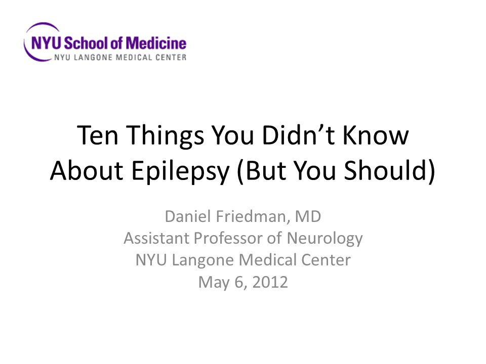 Epilepsy is a common disorder Estimated 2.2 million people with epilepsy in US (IOM report 2012) 1 in 26 people will develop epilepsy in their lifetime 0.5% of New Yorkers have epilepsy (Kelvin et al, 2006) Most common neurological disorder after migraine, stroke, Alzheimer's (Hirtz et al 2007) – More common than Parkinson's and MS combined Lifetime burden of disease is high