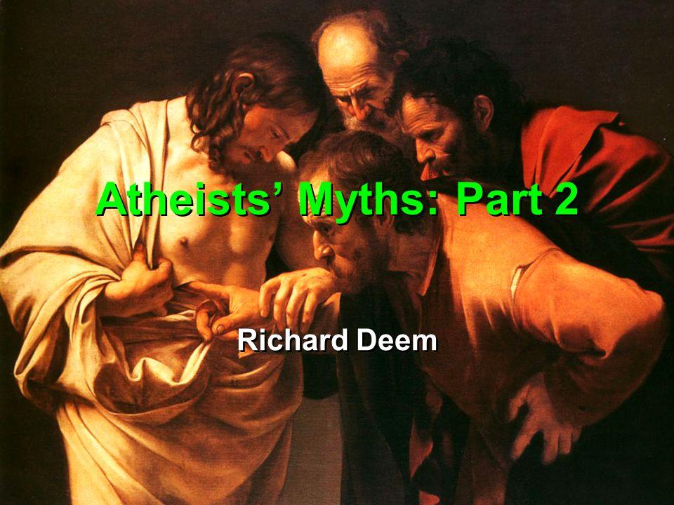 Atheists' Myths: Part 2 Richard Deem