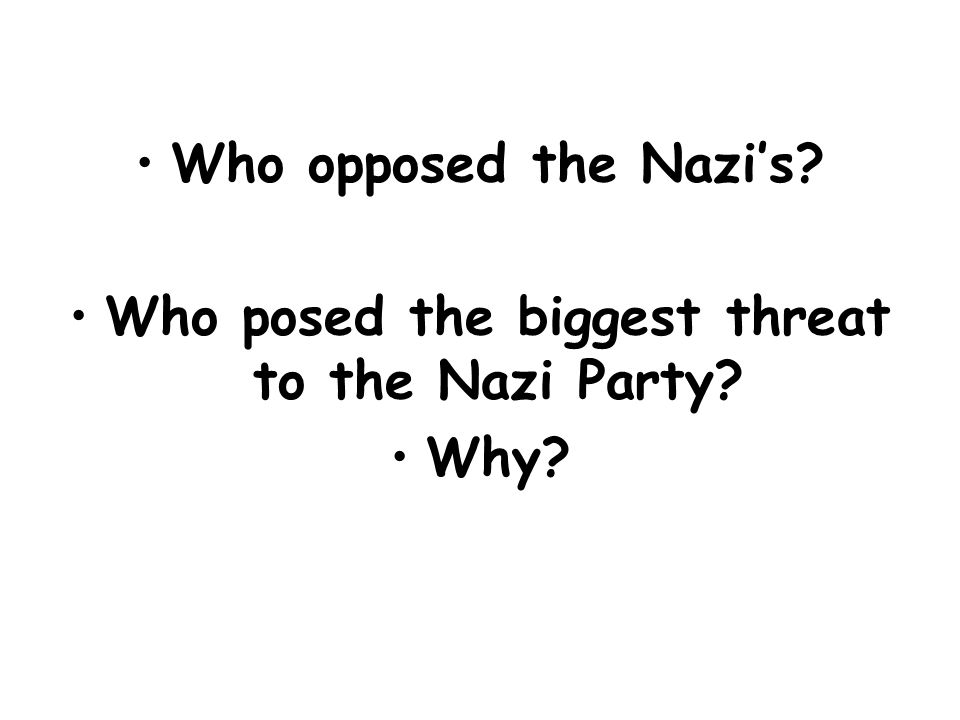 Who opposed the Nazi's? Who posed the biggest threat to the Nazi Party? Why?