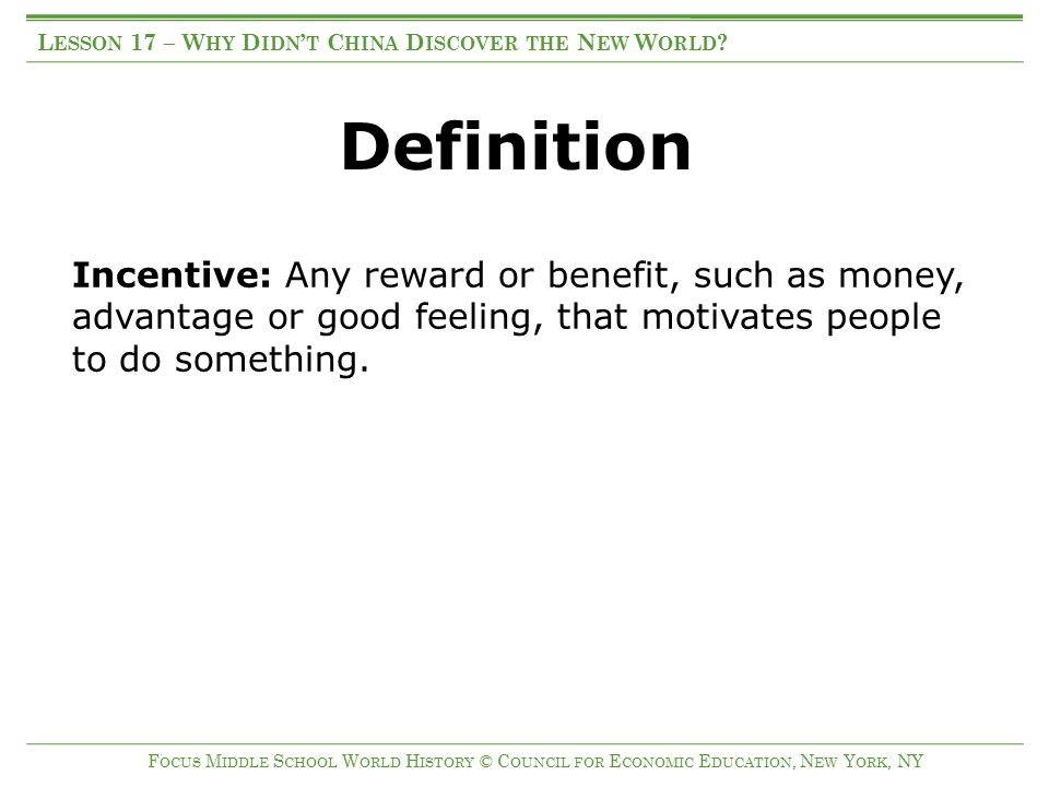 Definition Incentive: Any reward or benefit, such as money, advantage or good feeling, that motivates people to do something. L ESSON 17 – W HY D IDN