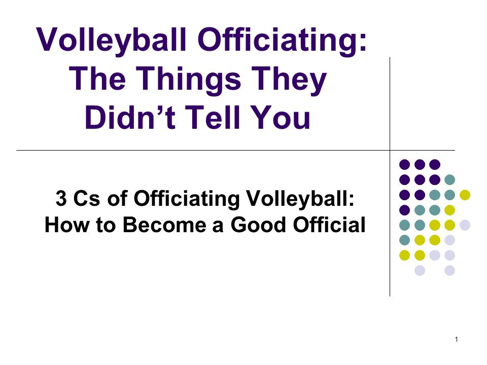 1 Volleyball Officiating: The Things They Didn't Tell You 3 Cs of Officiating Volleyball: How to Become a Good Official