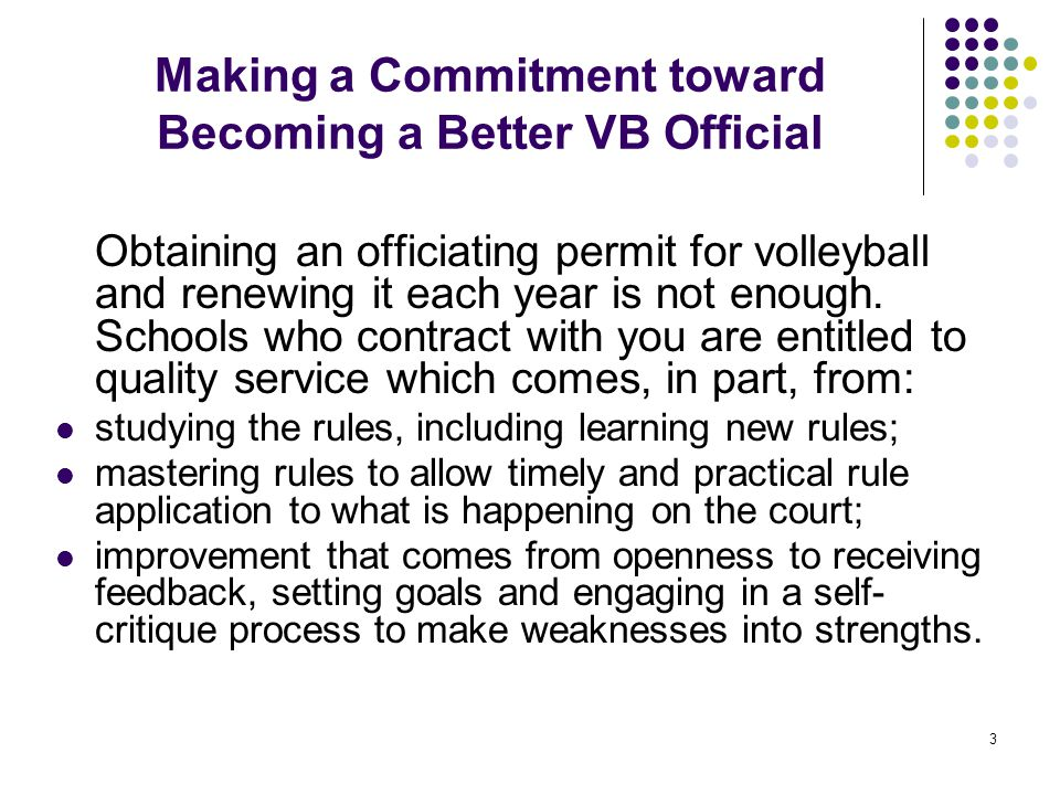 3 Making a Commitment toward Becoming a Better VB Official Obtaining an officiating permit for volleyball and renewing it each year is not enough. Sch