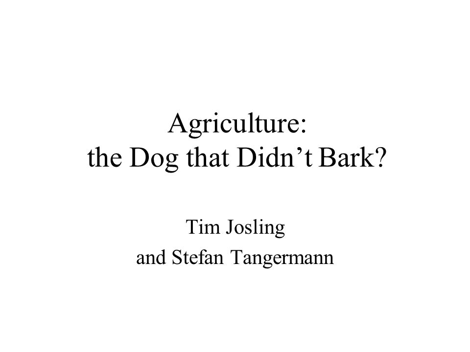Agriculture: the Dog that Didn't Bark Tim Josling and Stefan Tangermann
