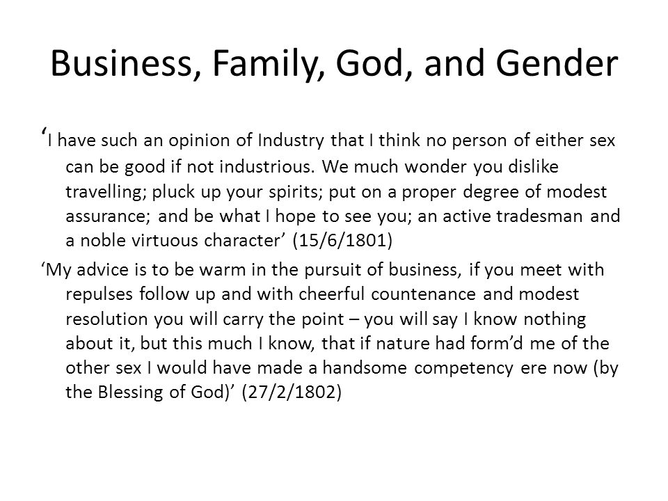 Business, Family, God, and Gender ' I have such an opinion of Industry that I think no person of either sex can be good if not industrious.