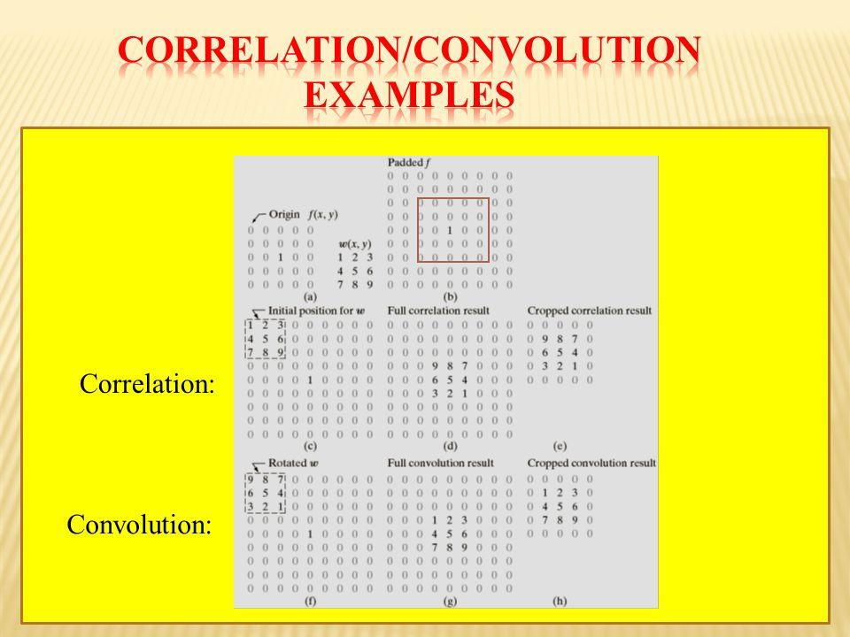 Correlation: Convolution: