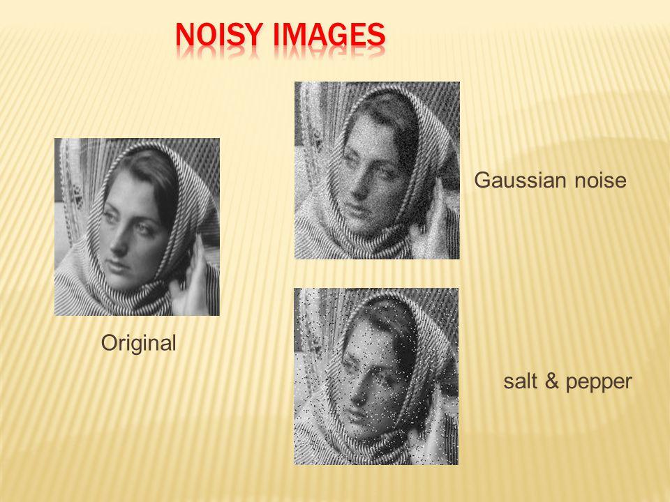 Original Gaussian noise salt & pepper