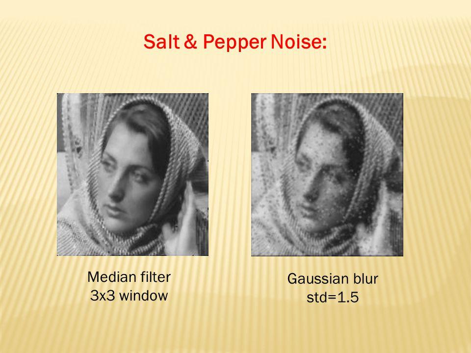 Median filter 3x3 window Gaussian blur std=1.5 Salt & Pepper Noise: