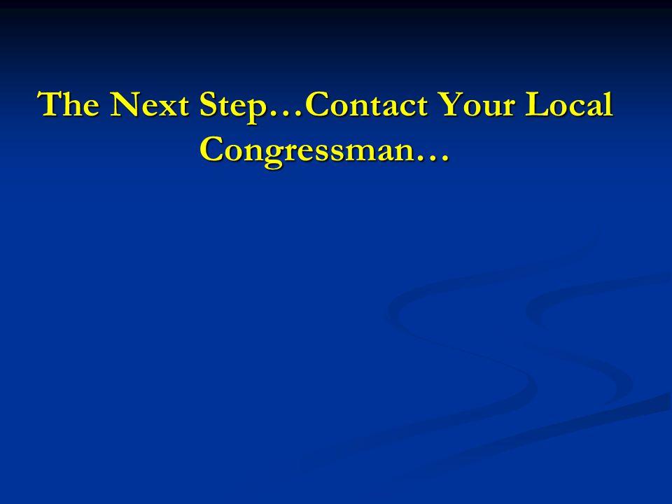 The Next Step…Contact Your Local Congressman…