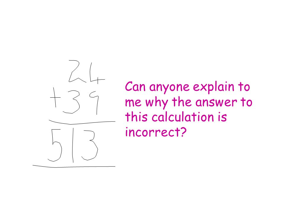 Can anyone explain to me why the answer to this calculation is incorrect?