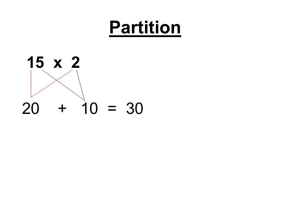 Partition 15 x 2 20 + 10 = 30