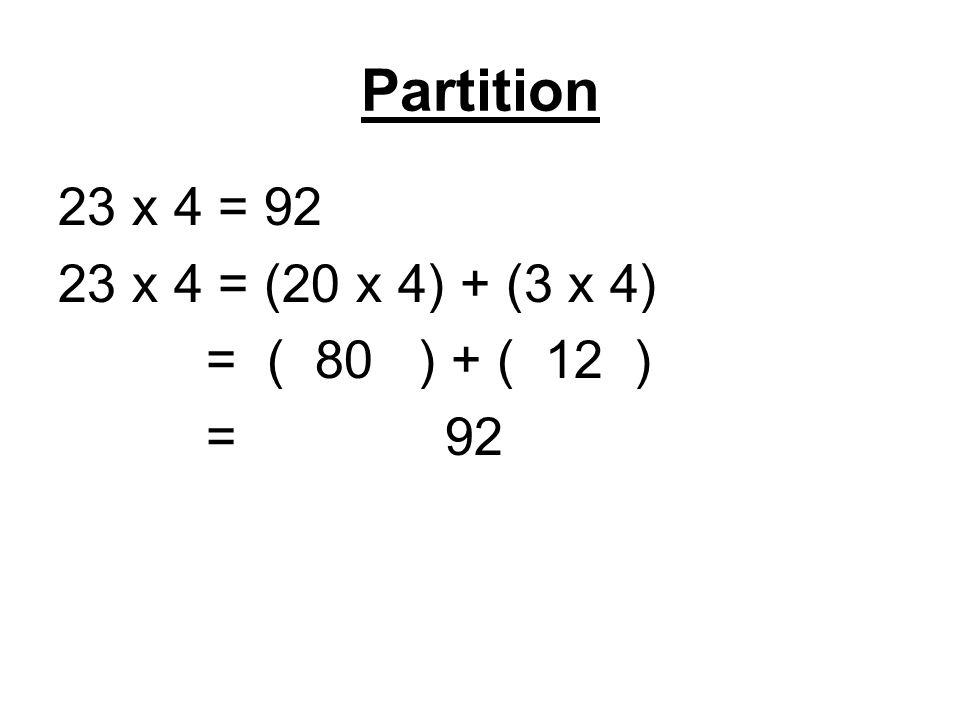 Partition 23 x 4 = 92 23 x 4 = (20 x 4) + (3 x 4) = ( 80 ) + ( 12 ) = 92