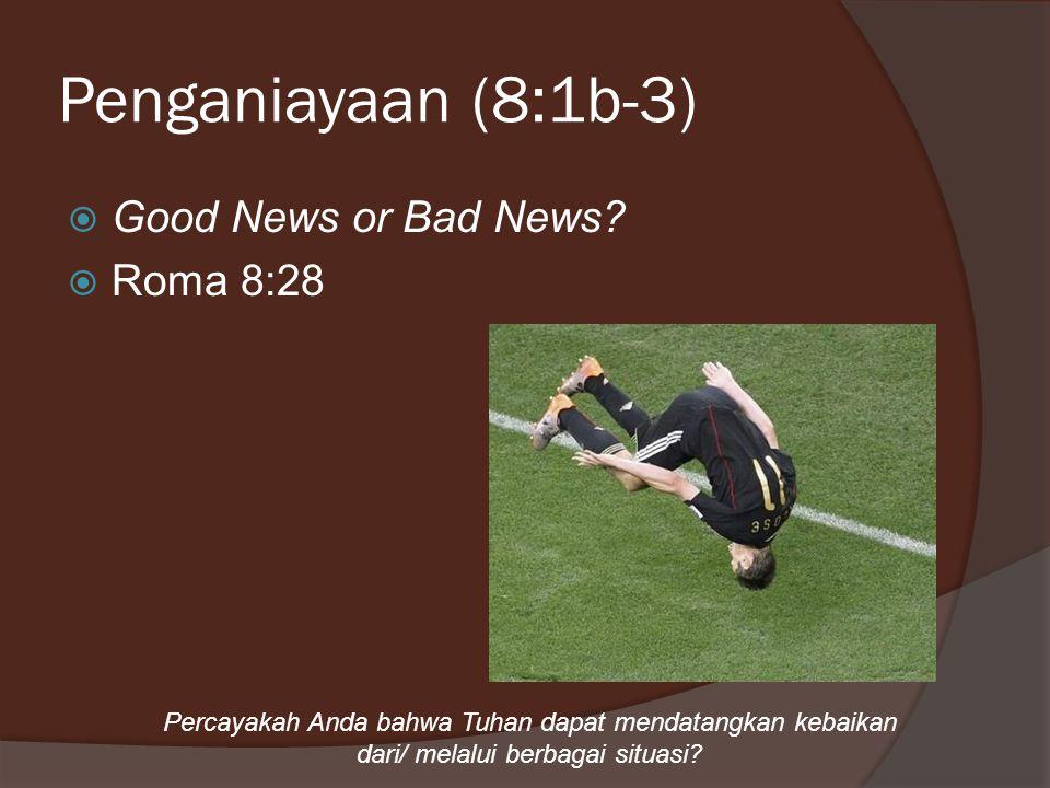 Penganiayaan (8:1b-3)  Good News or Bad News.