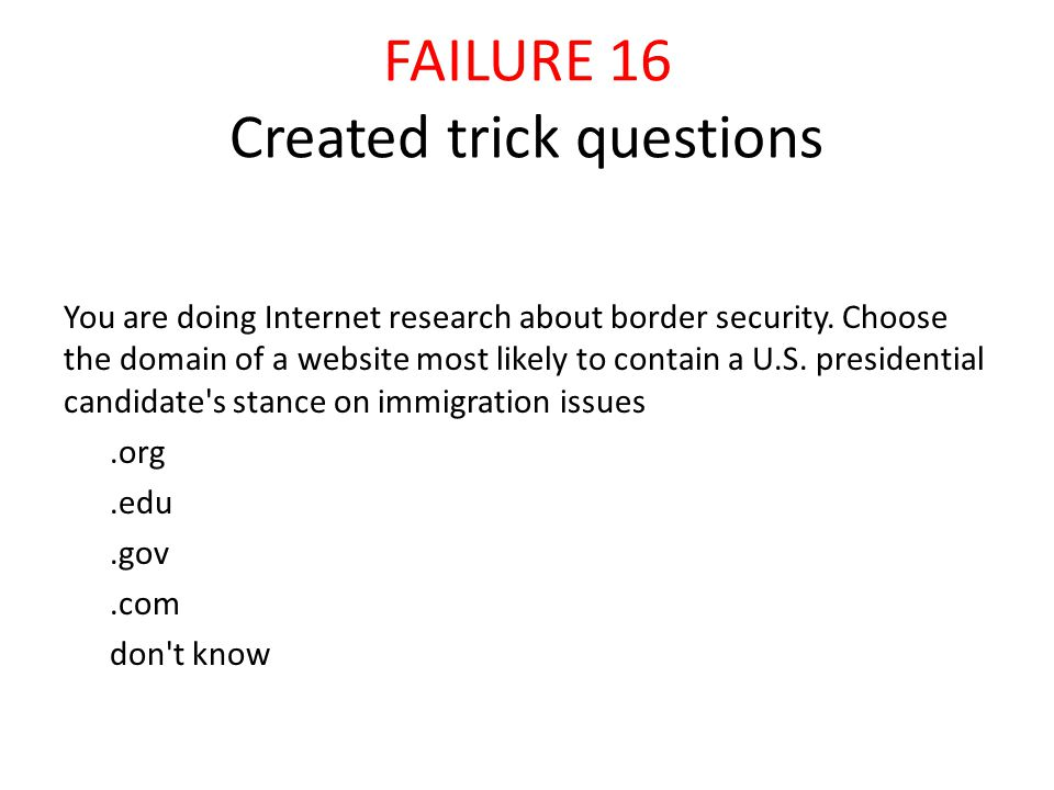 FAILURE 16 Created trick questions You are doing Internet research about border security.