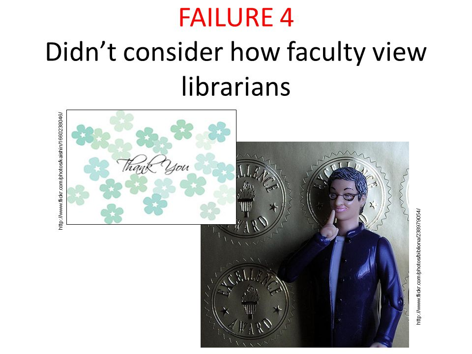 FAILURE 4 Didn't consider how faculty view librarians