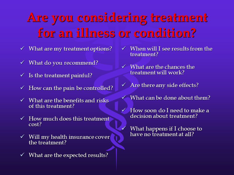 Are you considering treatment for an illness or condition.