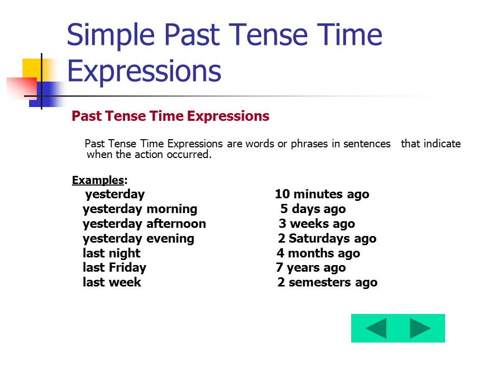 Simple Past Tense Time Expressions Past Tense Time Expressions Past Tense Time Expressions are words or phrases in sentences that indicate when the ac