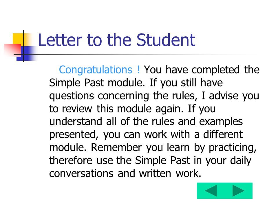 Letter to the Student Congratulations ! You have completed the Simple Past module. If you still have questions concerning the rules, I advise you to r