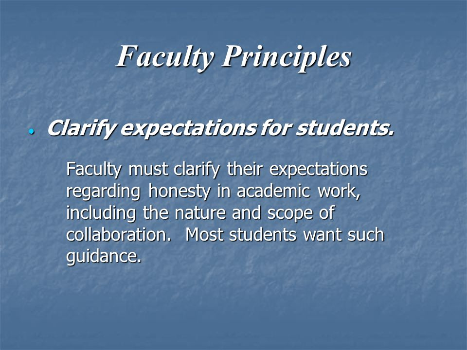 Faculty Principles  Clarify expectations for students.