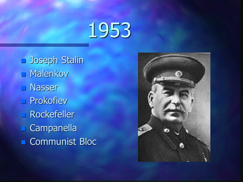 1953 n Joseph Stalin n Malenkov n Nasser n Prokofiev n Rockefeller n Campanella n Communist Bloc