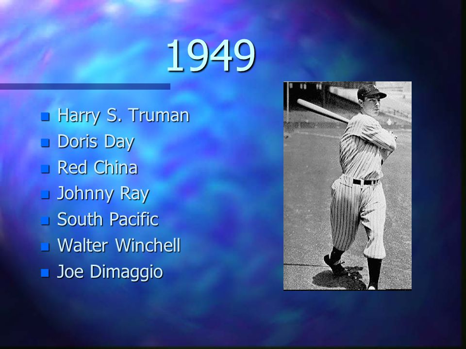 1949 n Harry S. Truman n Doris Day n Red China n Johnny Ray n South Pacific n Walter Winchell n Joe Dimaggio