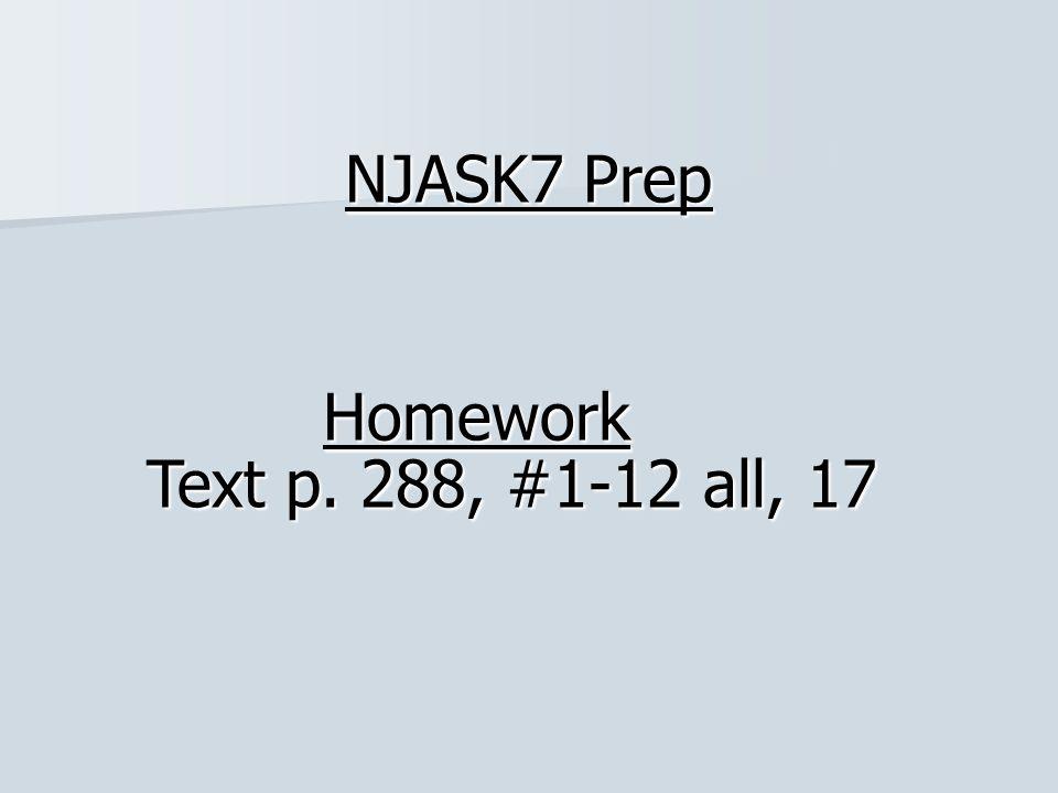 NJASK7 Prep Text p. 288, #1-12 all, 17 Homework