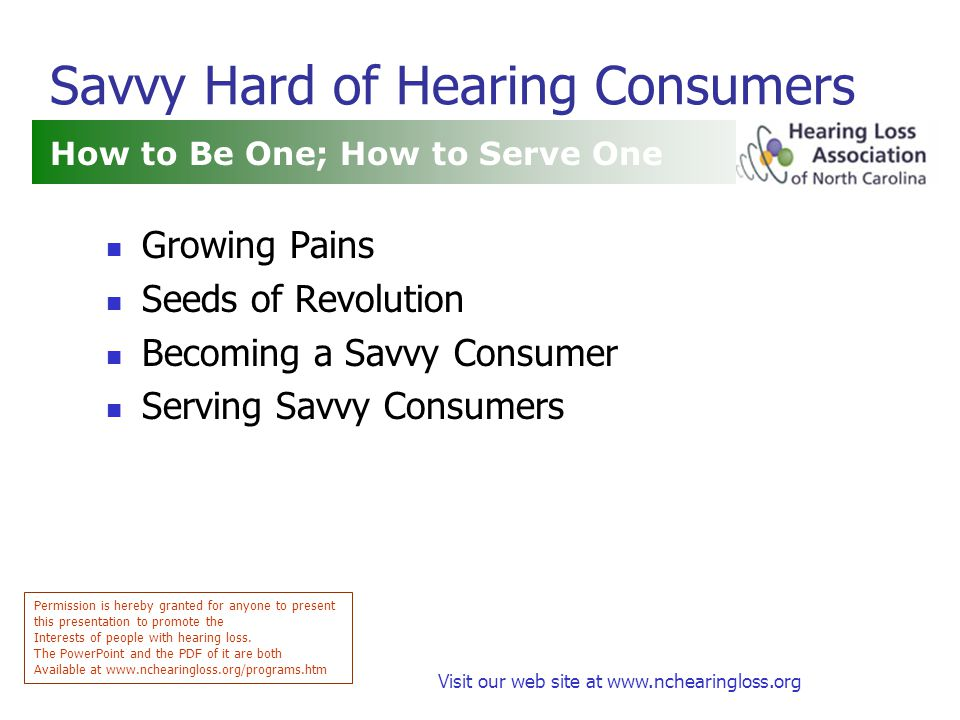 Visit our web site at www.nchearingloss.org Ancient History Until a Couple Hundred Years Ago Good news Most people didn't live long enough to lose much hearing.