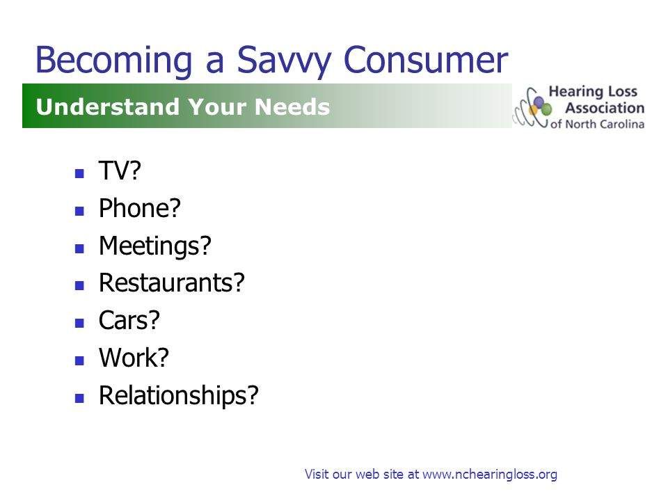Visit our web site at www.nchearingloss.org Becoming a Savvy Consumer TV.