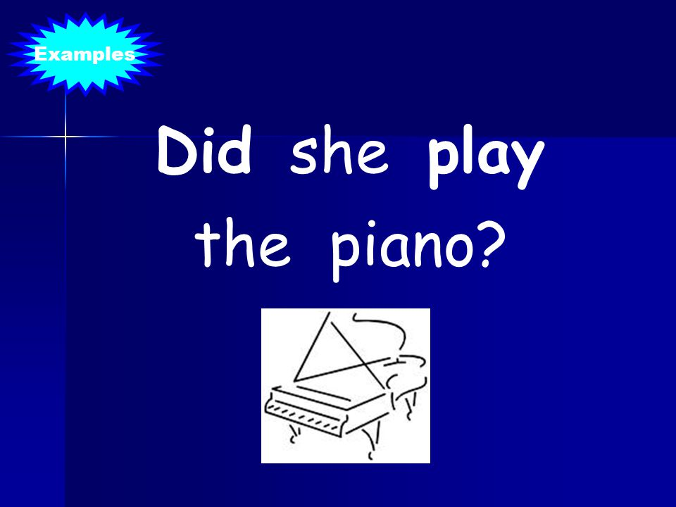 Did she play the piano? Examples