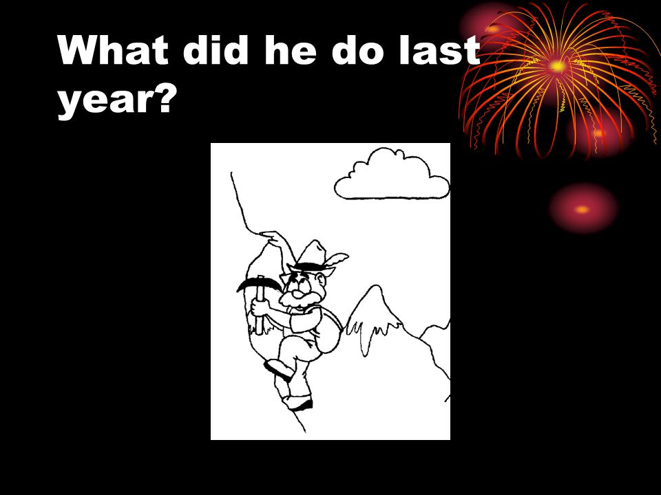 What did he do last year?
