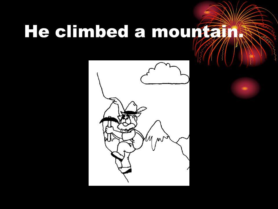 He climbed a mountain.