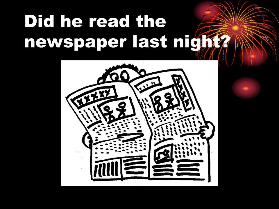 Did he read the newspaper last night?