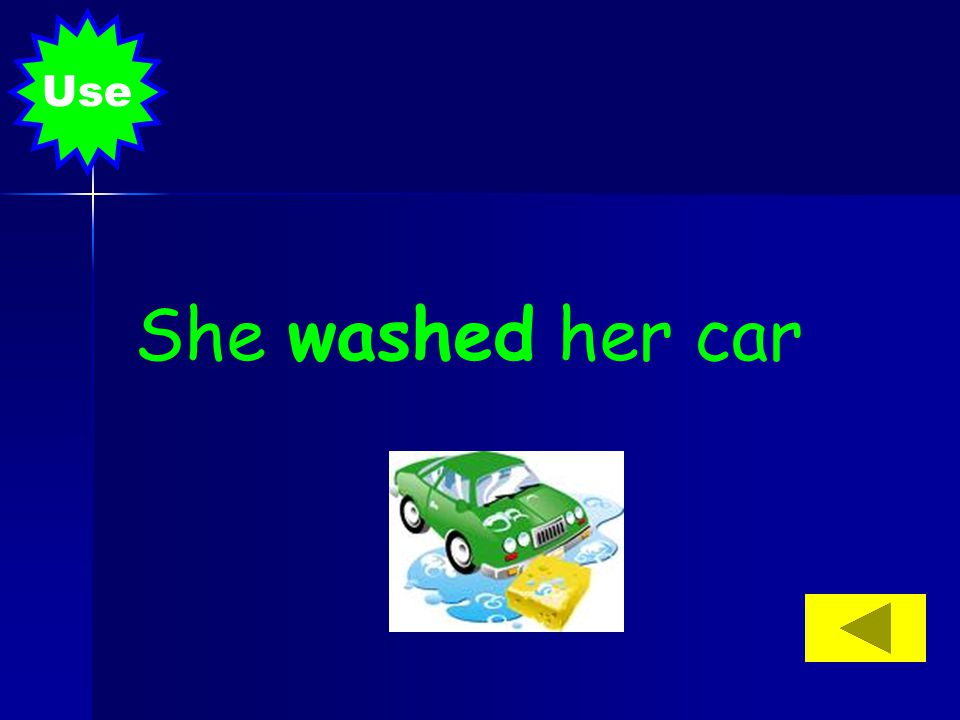 She washed her car Use