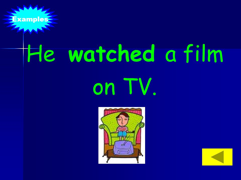 He watched a film on TV. Examples