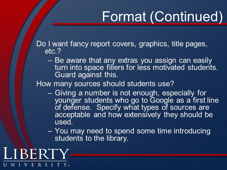 Format (Continued) Do I want fancy report covers, graphics, title pages, etc..