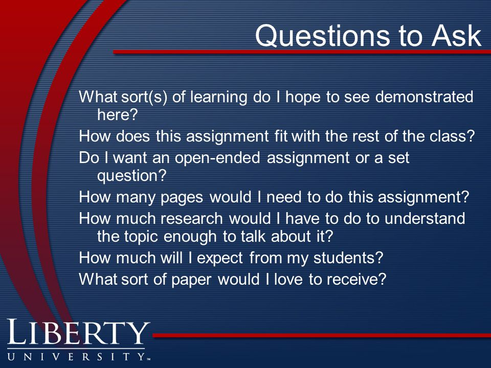 Questions to Ask What sort(s) of learning do I hope to see demonstrated here.