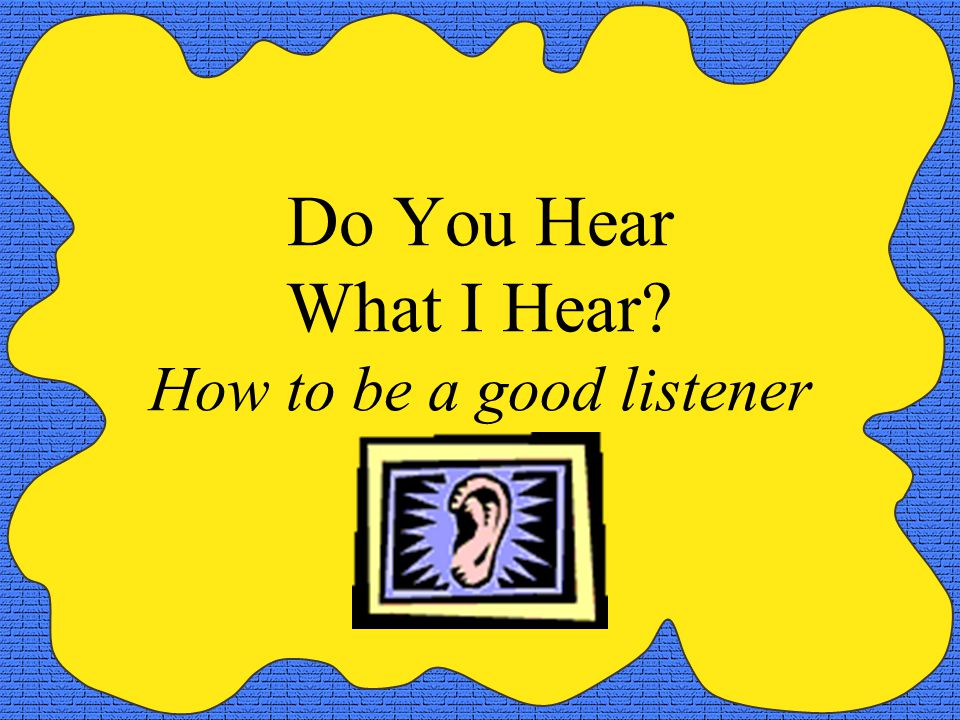 Genuine Listening 1.Listen with your eyes, heart and ears 2.Stand in their shoes 3.Practice mirroring