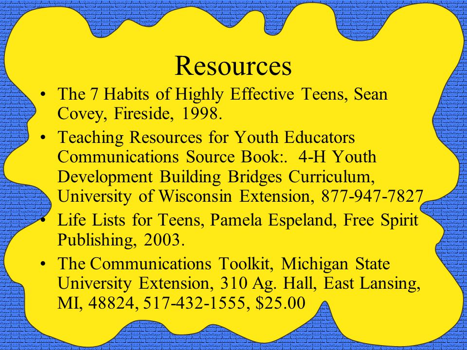 Resources The 7 Habits of Highly Effective Teens, Sean Covey, Fireside, 1998.