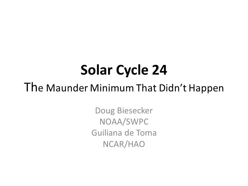 Solar Cycle 24 Th e Maunder Minimum That Didn't Happen Doug Biesecker NOAA/SWPC Guiliana de Toma NCAR/HAO