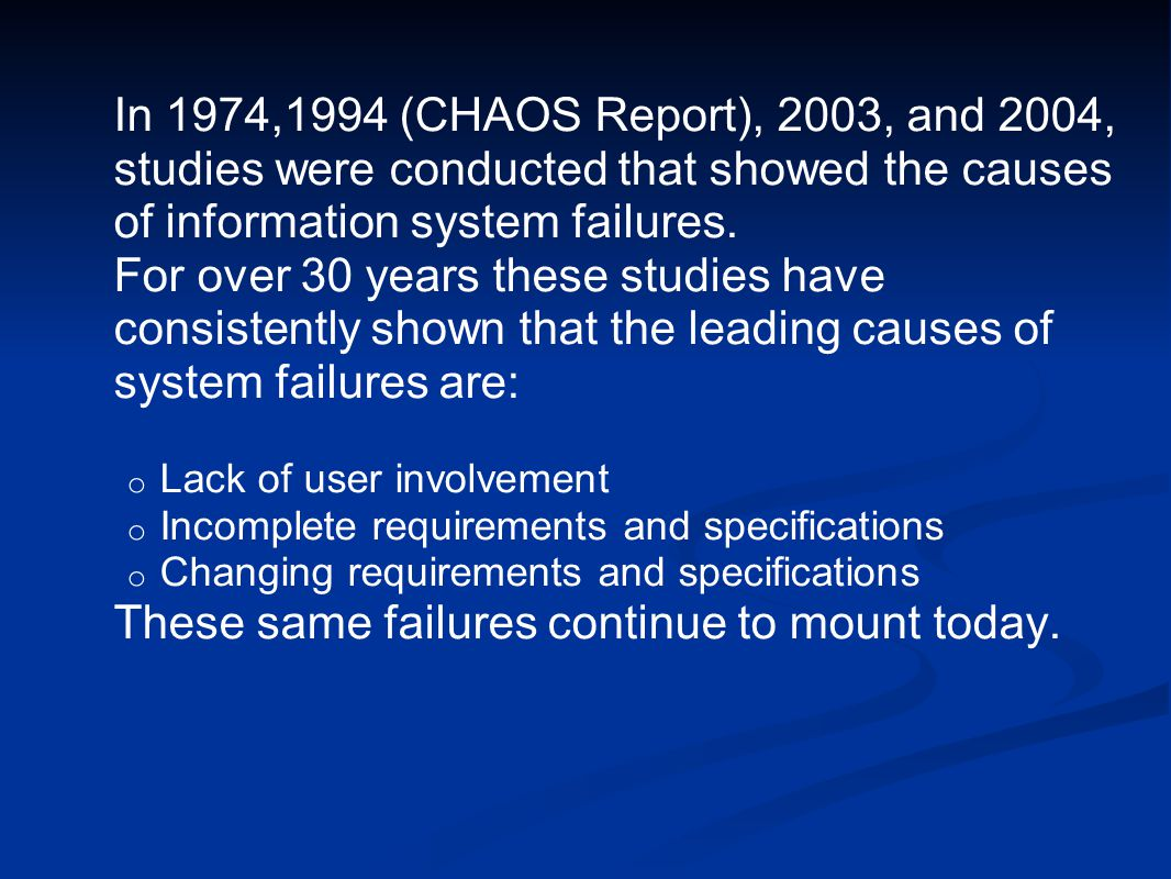 In 1974,1994 (CHAOS Report), 2003, and 2004, studies were conducted that showed the causes of information system failures.