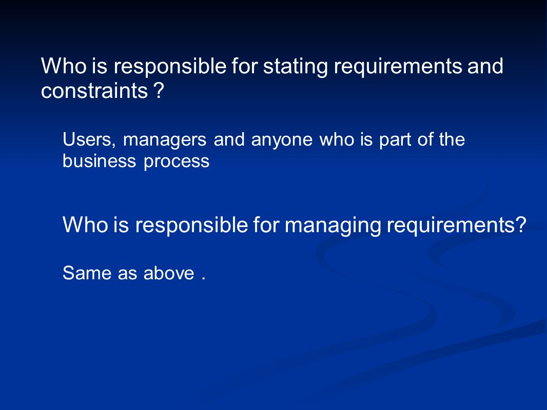 If you ask users why they did not participate in requirements specification, some common responses are: 1. I wasn't asked. 2. I didn't have time. 3. They were talking about a system that would be here in 18 months, I'm worried about getting the order out today. 4. I didn't know what they wanted. 5. I didn't work here when they started the project. 6. The whole situation has changed since they were here; that was 18 months ago. Please comment on each statement.