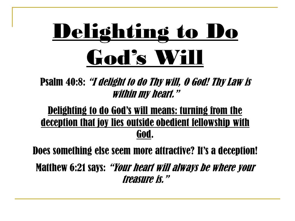Delighting to Do God's Will Psalm 40:8: I delight to do Thy will, O God.