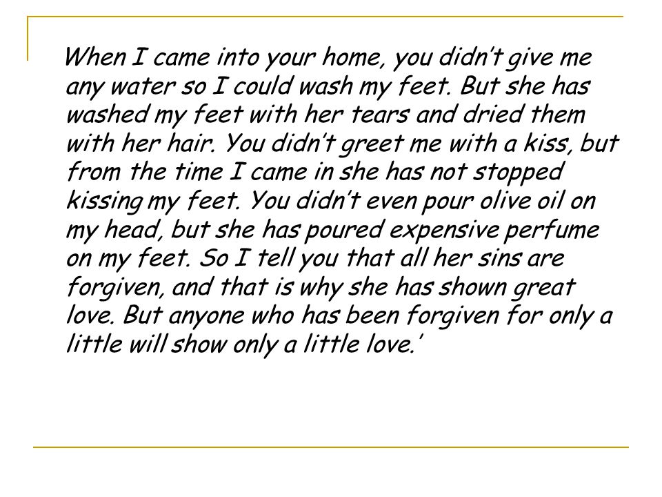When I came into your home, you didn't give me any water so I could wash my feet.